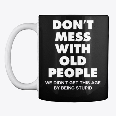Don't mess with old people customized mug